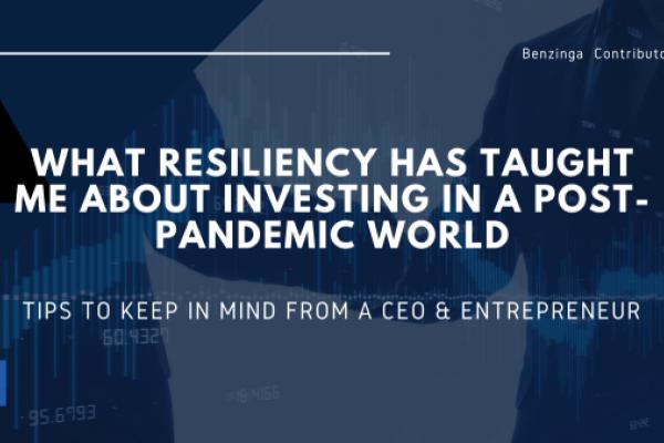 关于在疫情后的世界投资,韧性教会了我什么:首席执行官和企业家要牢记的建议