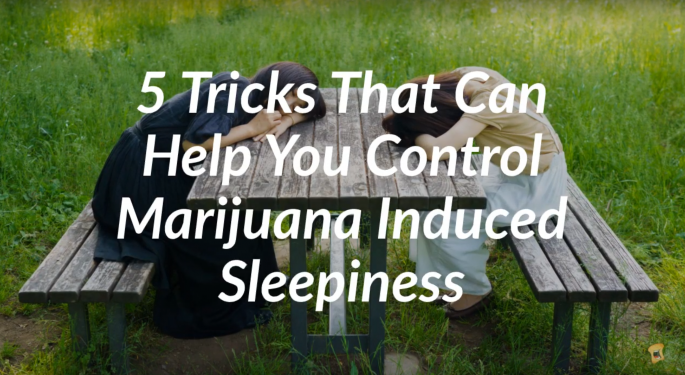 Weed Makes You Tired? Here Are 5 Tricks To Help You Control Marijuana-Induced Sleepiness